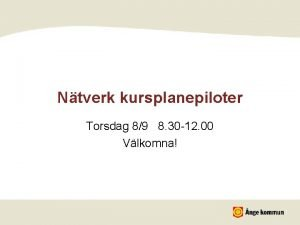 Ntverk kursplanepiloter Torsdag 89 8 30 12 00