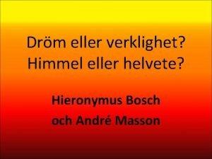 Drm eller verklighet Himmel eller helvete Hieronymus Bosch