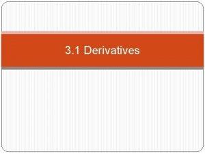 3 1 Derivatives Derivative A derivative of a