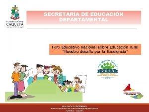 SECRETARA DE EDUCACIN DEPARTAMENTAL Foro Educativo Nacional sobre