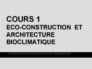 COURS 1 ECOCONSTRUCTION ET ARCHITECTURE BIOCLIMATIQUE Cours Master