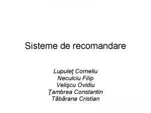 Sisteme de recomandare Lupule Corneliu Neculciu Filip Velicu
