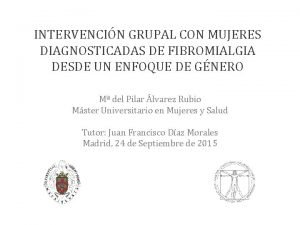 INTERVENCIN GRUPAL CON MUJERES DIAGNOSTICADAS DE FIBROMIALGIA DESDE