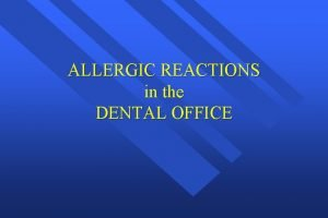 ALLERGIC REACTIONS in the DENTAL OFFICE Allergic Reactions