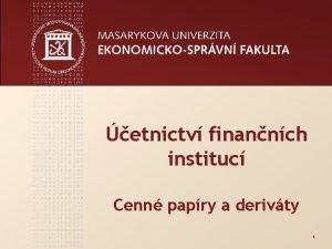 etnictv finannch instituc Cenn papry a derivty 1