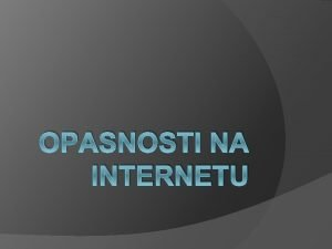 OPASNOSTI NA INTERNETU Sadraj Cyber bulling Net Nanny