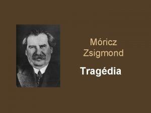 Mricz Zsigmond Tragdia A trtnet sszefoglalsa tragdia Kznapi