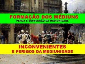 FORMAO DOS MDIUNS PERDA E SUSPENSO DA MEDIUNIDADE