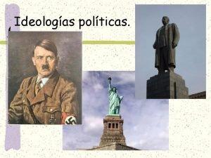 Ideologas polticas Definicin Las ideologas son conjuntos de