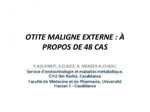 OTITE MALIGNE EXTERNE PROPOS DE 48 CAS Y