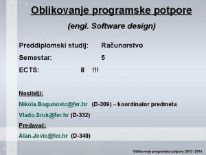 Oblikovanje programske potpore engl Software design Preddiplomski studij