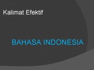 Kalimat Efektif BAHASA INDONESIA Presentasi Bahasa Indonesia Abdur