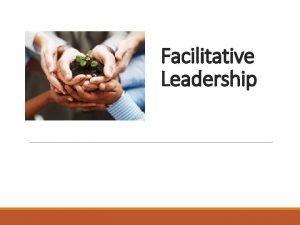 Facilitative Leadership Agenda 1 30 pm Welcome Ice
