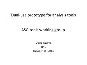 Dualuse prototype for analysis tools ASG tools working