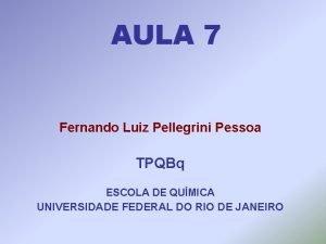 AULA 7 Fernando Luiz Pellegrini Pessoa TPQBq ESCOLA