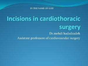 IN THE NAME OF GOD Incisions in cardiothoracic