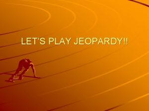 LETS PLAY JEOPARDY Jeopardy Water on Earth Surface