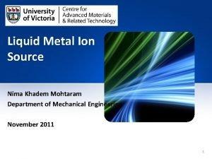 Liquid Metal Ion Source Nima Khadem Mohtaram Department