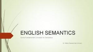 ENGLISH SEMANTICS Some Fundamental Concepts for Semantics Dr