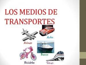 LOS MEDIOS DE TRANSPORTES OBJETIVO Conocer los medios