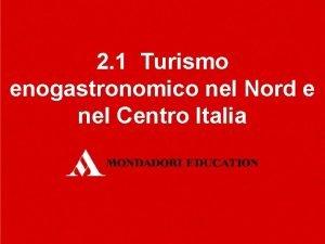 2 1 Turismo enogastronomico nel Nord e nel