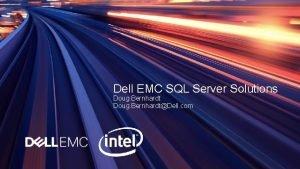 Dell EMC SQL Server Solutions Doug Bernhardt Doug
