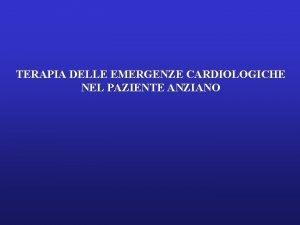 TERAPIA DELLE EMERGENZE CARDIOLOGICHE NEL PAZIENTE ANZIANO EMERGENZE