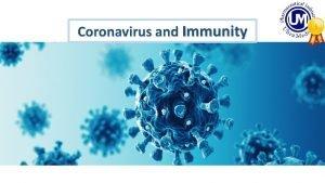 Coronavirus and Immunity Coronavirus is an infectious disease