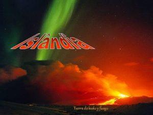 Tierra de hielo y fuego Islandia cuenta con