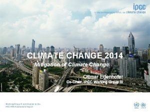 CLIMATE CHANGE 2014 Mitigation of Climate Change Ottmar