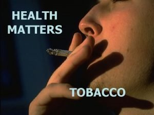 HEALTH MATTERS Health Matters Tobacco Check Out the