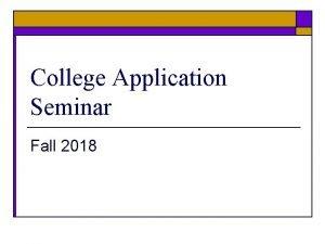 College Application Seminar Fall 2018 The Ontario Application