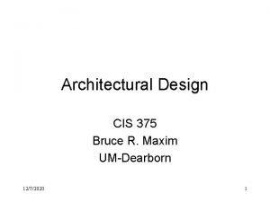 Architectural Design CIS 375 Bruce R Maxim UMDearborn