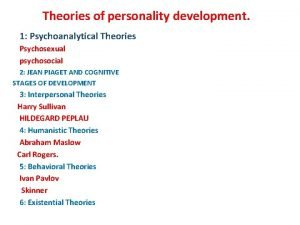 Theories of personality development 1 Psychoanalytical Theories Psychosexual