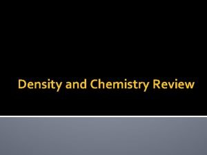 Density and Chemistry Review Mass Volume and Density