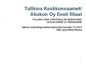 Tallinna Keskkonnaamet Akukon Oy Eesti filiaal TALLINNA STRATEEGILISE