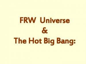 FRW Universe The Hot Big Bang Adiabatic Expansion
