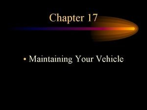 Chapter 17 Maintaining Your Vehicle 17 1 Maintaining