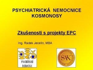 PSYCHIATRICK NEMOCNICE KOSMONOSY Zkuenosti s projekty EPC Ing