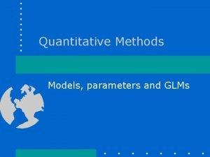 Quantitative Methods Models parameters and GLMs Models parameters