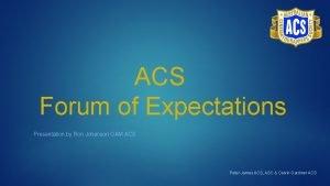 ACS Forum of Expectations Presentation by Ron Johanson