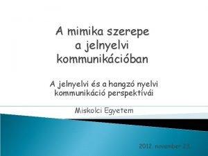 A mimika szerepe a jelnyelvi kommunikciban A jelnyelvi