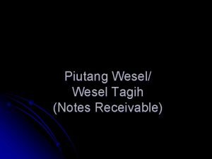 Piutang Wesel Wesel Tagih Notes Receivable Pendahuluan Merupakan