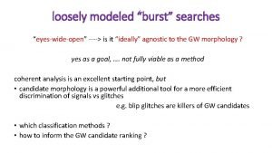 loosely modeled burst searches eyeswideopen is it ideally