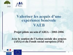 Valoriser les acquis dune exprience bnvole VAEB Projet