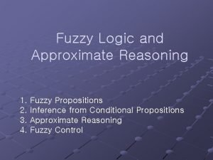 Fuzzy Logic and Approximate Reasoning 1 Fuzzy Propositions