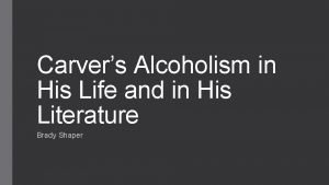 Carvers Alcoholism in His Life and in His