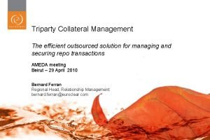 Triparty Collateral Management The efficient outsourced solution for