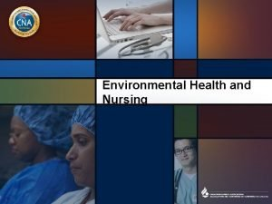 Environmental Health and Nursing Nursing began with a