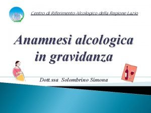 Centro di Riferimento Alcologico della Regione Lazio Anamnesi